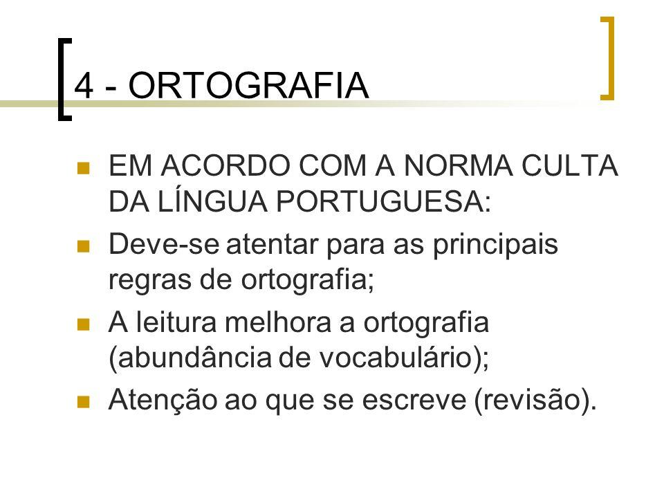 4 - ORTOGRAFIA EM ACORDO COM A NORMA CULTA DA LÍNGUA PORTUGUESA: Deve-se atentar para as principais regras de ortografia; A leitura melhora a ortograf