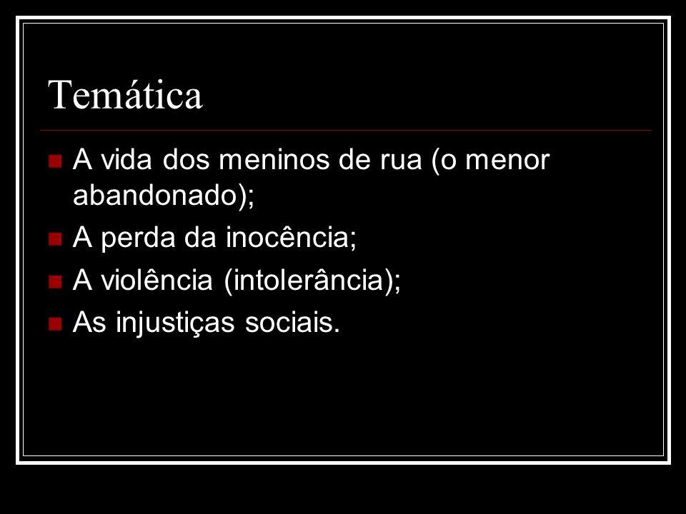 Temática A vida dos meninos de rua (o menor abandonado); A perda da inocência; A violência (intolerância); As injustiças sociais.