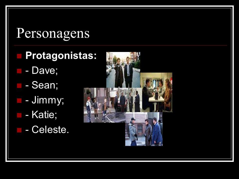 Personagens Protagonistas: - Dave; - Sean; - Jimmy; - Katie; - Celeste.