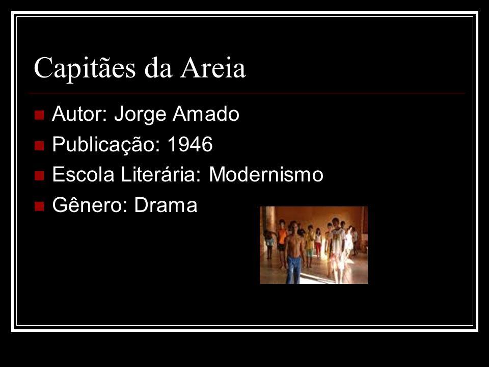 Capitães da Areia Autor: Jorge Amado Publicação: 1946 Escola Literária: Modernismo Gênero: Drama