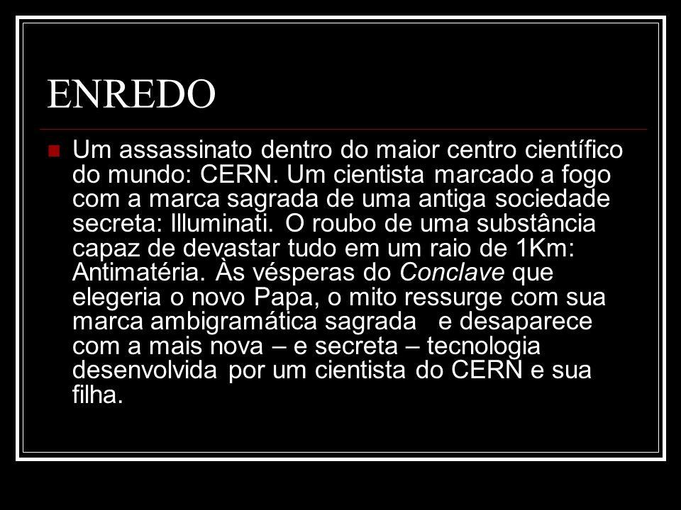 ENREDO Um assassinato dentro do maior centro científico do mundo: CERN. Um cientista marcado a fogo com a marca sagrada de uma antiga sociedade secret