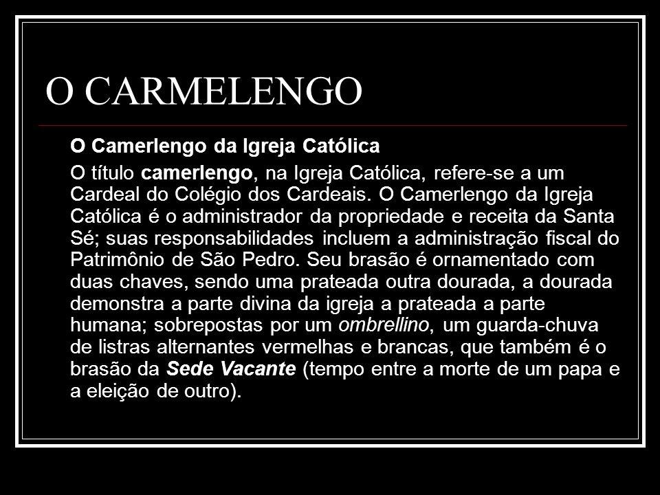 O CARMELENGO O Camerlengo da Igreja Católica O título camerlengo, na Igreja Católica, refere-se a um Cardeal do Colégio dos Cardeais. O Camerlengo da