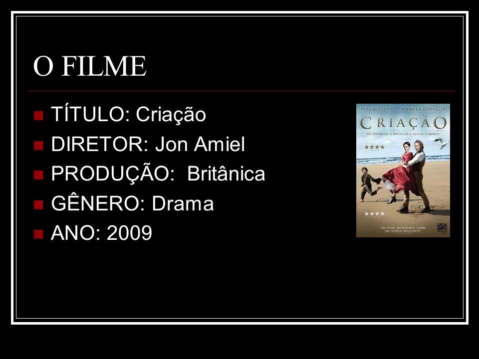 O FILME TÍTULO: Criação DIRETOR: Jon Amiel PRODUÇÃO: Britânica GÊNERO: Drama ANO: 2009