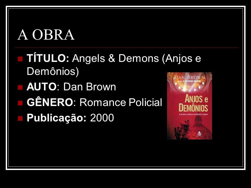 A OBRA TÍTULO: Angels & Demons (Anjos e Demônios) AUTO: Dan Brown GÊNERO: Romance Policial Publicação: 2000