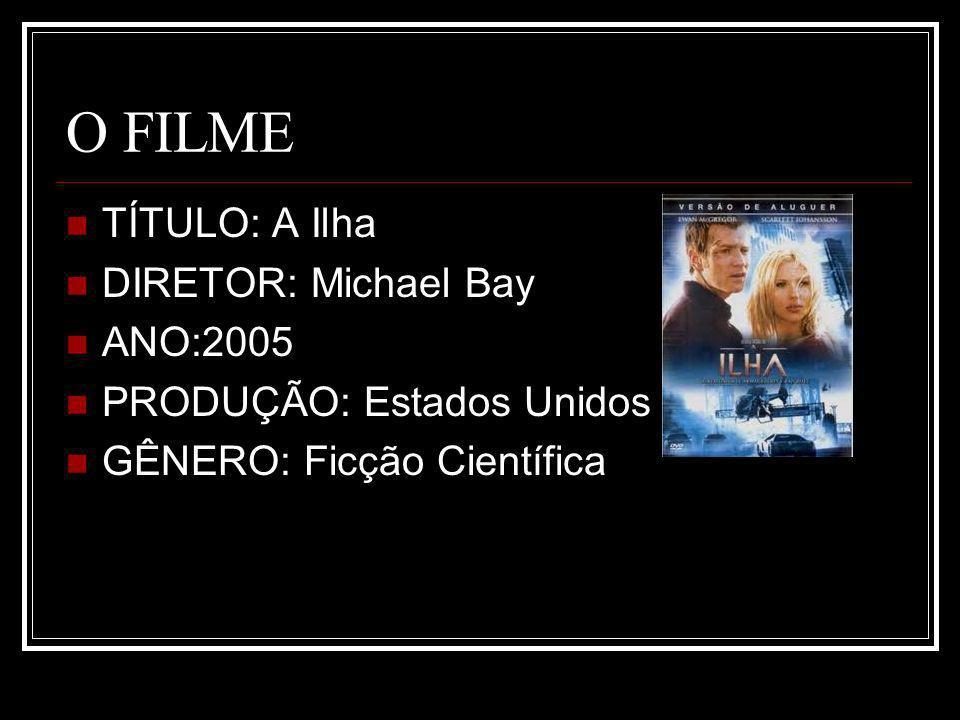O FILME TÍTULO: A Ilha DIRETOR: Michael Bay ANO:2005 PRODUÇÃO: Estados Unidos GÊNERO: Ficção Científica