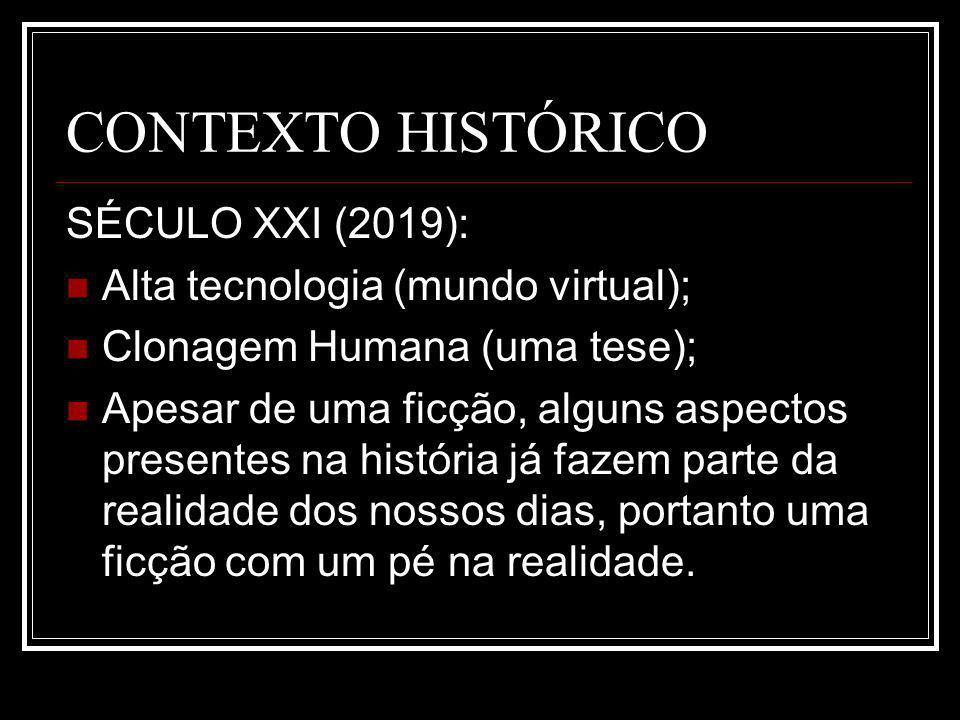 CONTEXTO HISTÓRICO SÉCULO XXI (2019): Alta tecnologia (mundo virtual); Clonagem Humana (uma tese); Apesar de uma ficção, alguns aspectos presentes na história já fazem parte da realidade dos nossos dias, portanto uma ficção com um pé na realidade.