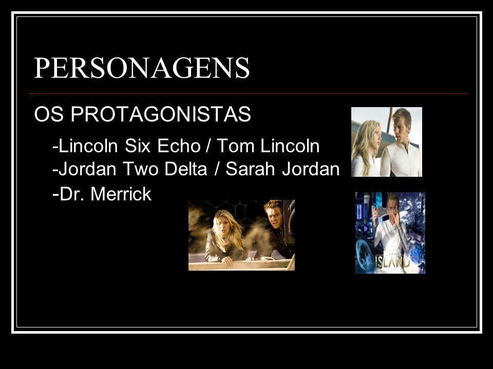 PERSONAGENS OS PROTAGONISTAS -Lincoln Six Echo / Tom Lincoln -Jordan Two Delta / Sarah Jordan - Dr.