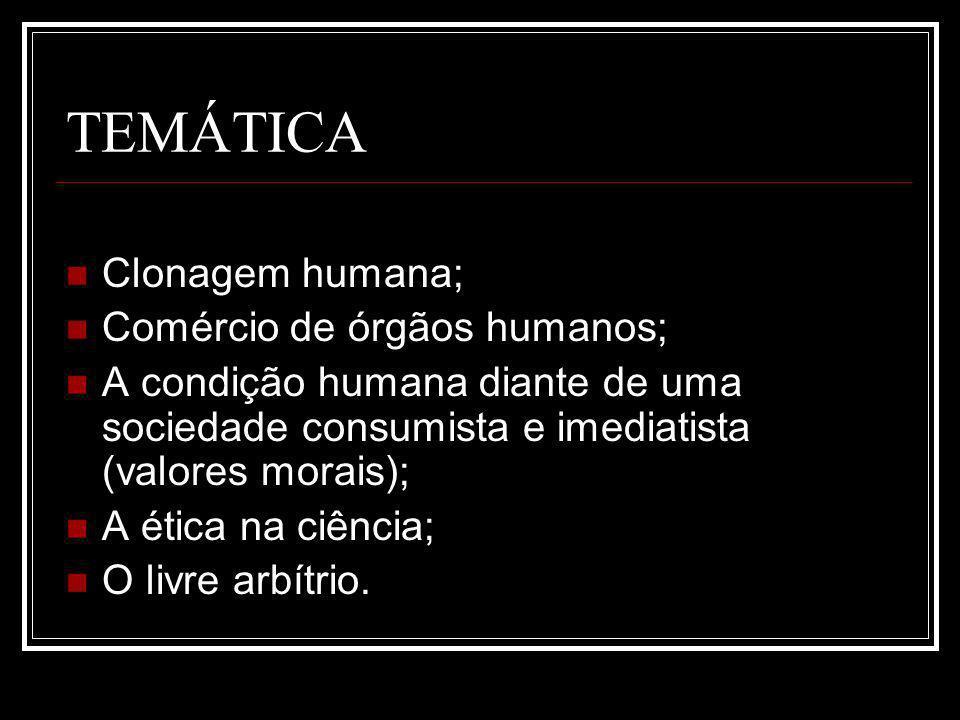 TEMÁTICA Clonagem humana; Comércio de órgãos humanos; A condição humana diante de uma sociedade consumista e imediatista (valores morais); A ética na ciência; O livre arbítrio.
