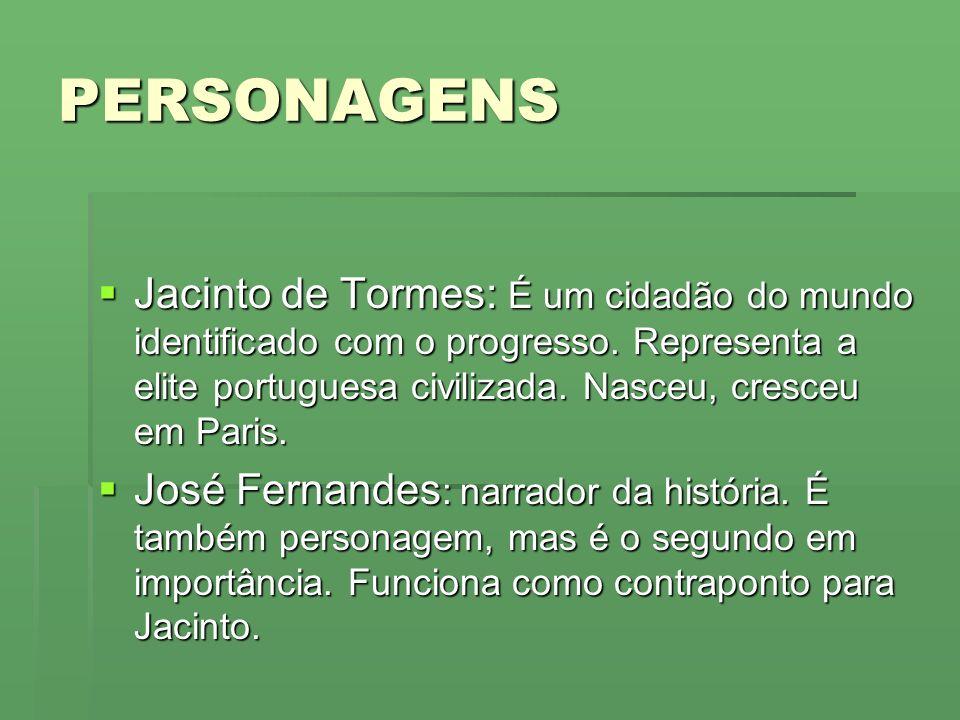 PERSONAGENS Jacinto de Tormes: É um cidadão do mundo identificado com o progresso. Representa a elite portuguesa civilizada. Nasceu, cresceu em Paris.