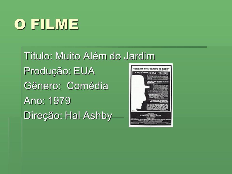 O FILME Título: Muito Além do Jardim Produção: EUA Gênero: Comédia Ano: 1979 Direção: Hal Ashby