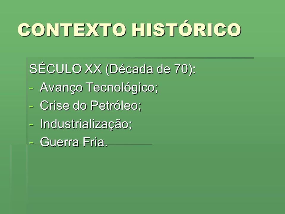 CONTEXTO HISTÓRICO SÉCULO XX (Década de 70): -Avanço Tecnológico; -Crise do Petróleo; -Industrialização; -Guerra Fria.