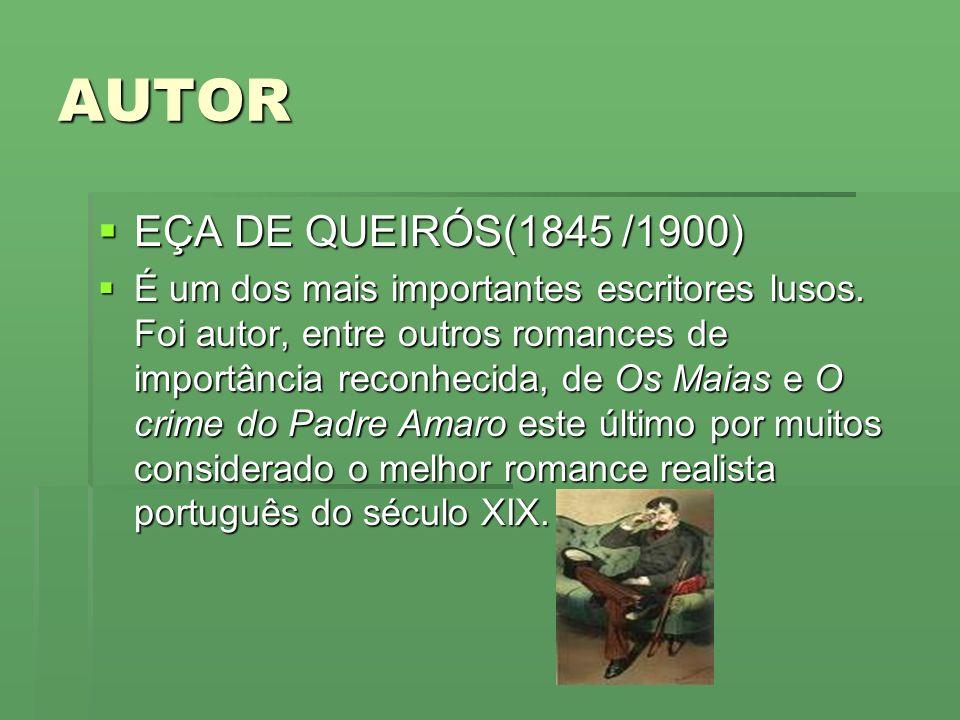 AUTOR EÇA DE QUEIRÓS(1845 /1900) EÇA DE QUEIRÓS(1845 /1900) É um dos mais importantes escritores lusos. Foi autor, entre outros romances de importânci