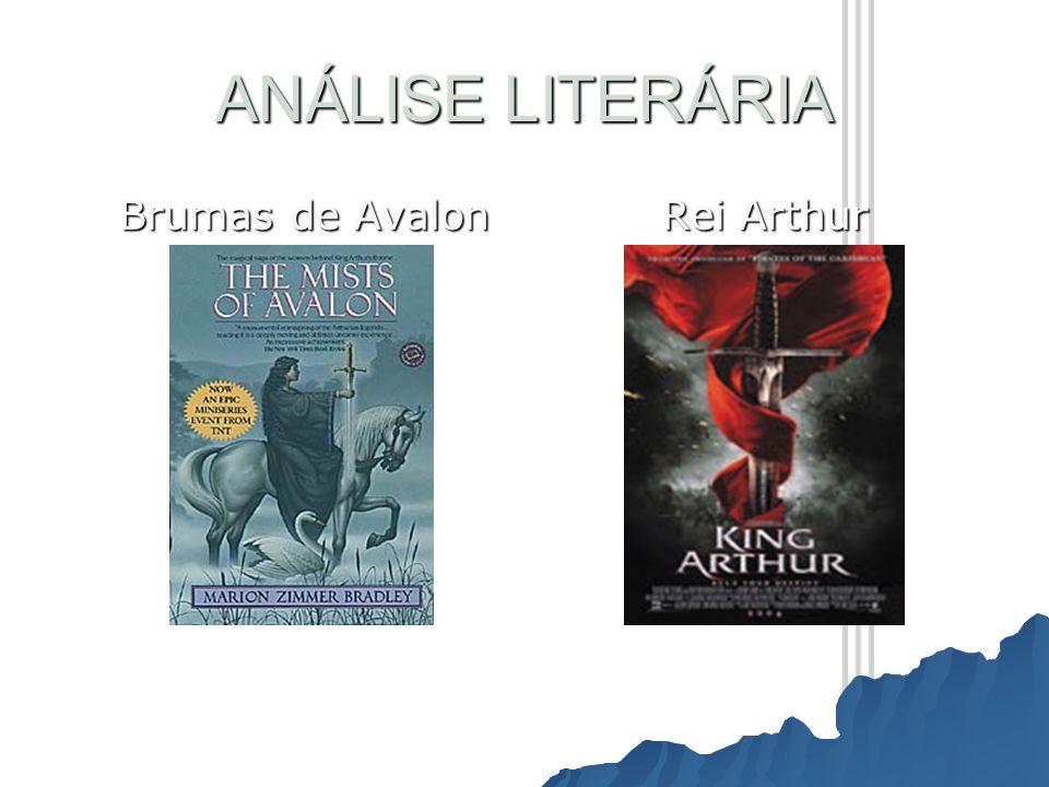 ANÁLISE LITERÁRIA Brumas de Avalon Rei Arthur
