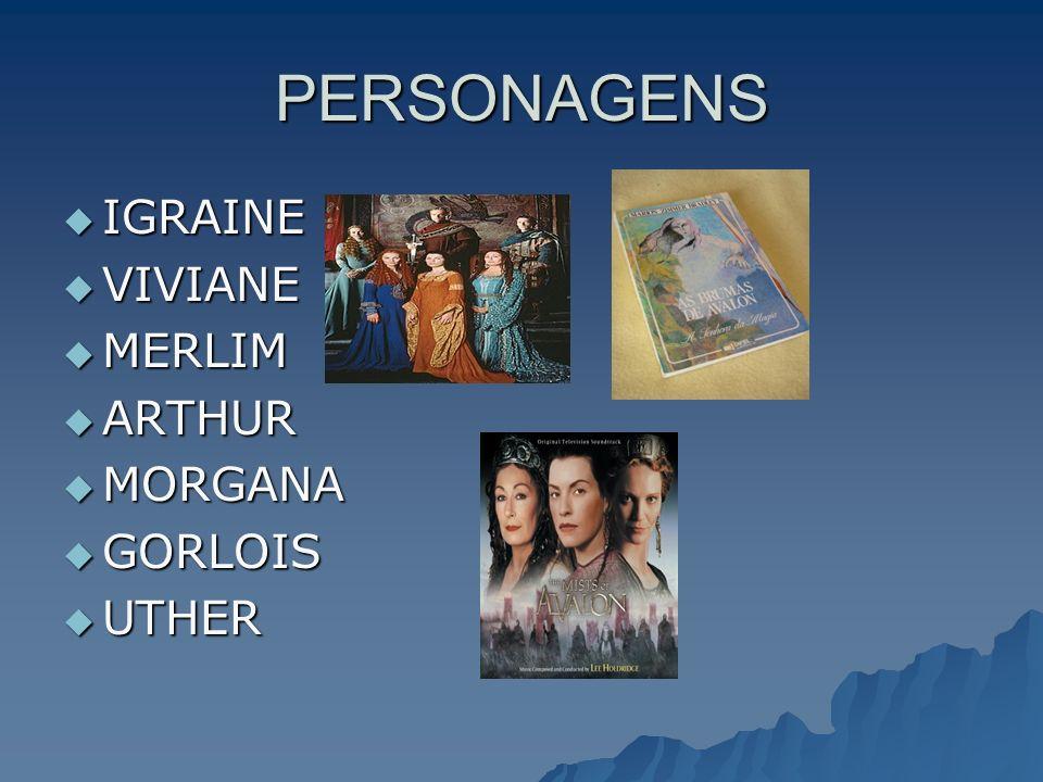 PERSONAGENS IGRAINE IGRAINE VIVIANE VIVIANE MERLIM MERLIM ARTHUR ARTHUR MORGANA MORGANA GORLOIS GORLOIS UTHER UTHER