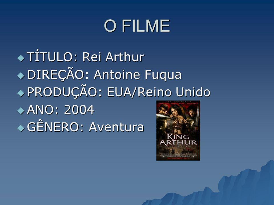 O FILME TÍTULO: Rei Arthur TÍTULO: Rei Arthur DIREÇÃO: Antoine Fuqua DIREÇÃO: Antoine Fuqua PRODUÇÃO: EUA/Reino Unido PRODUÇÃO: EUA/Reino Unido ANO: 2