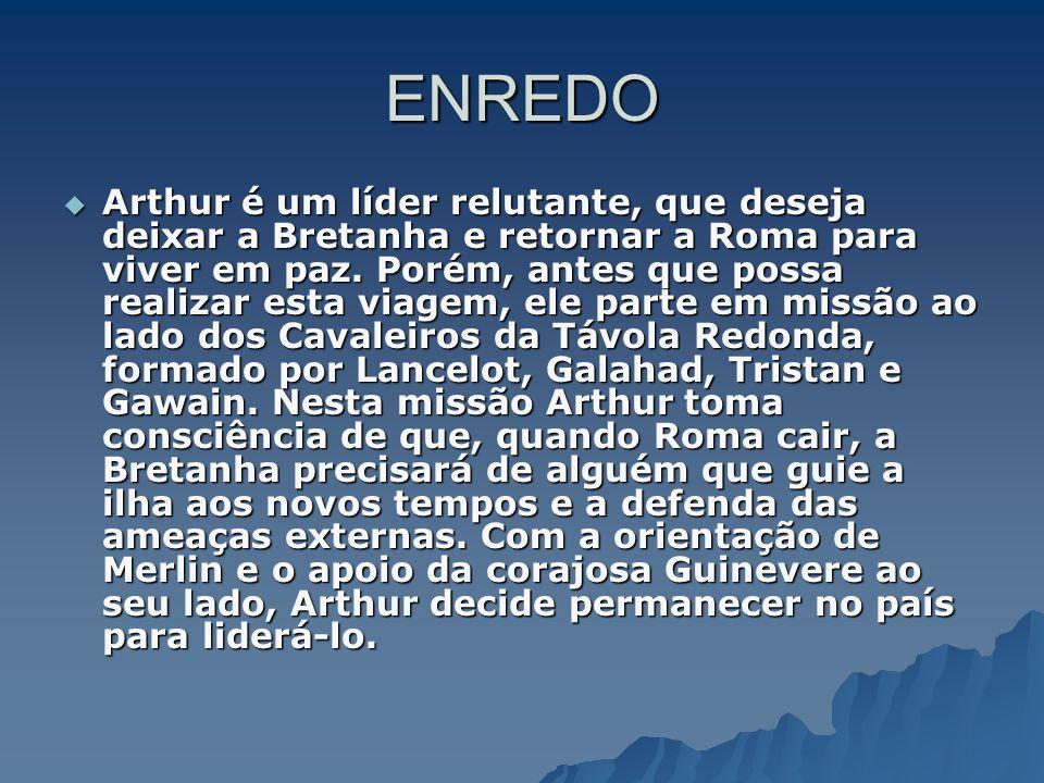 ENREDO Arthur é um líder relutante, que deseja deixar a Bretanha e retornar a Roma para viver em paz. Porém, antes que possa realizar esta viagem, ele