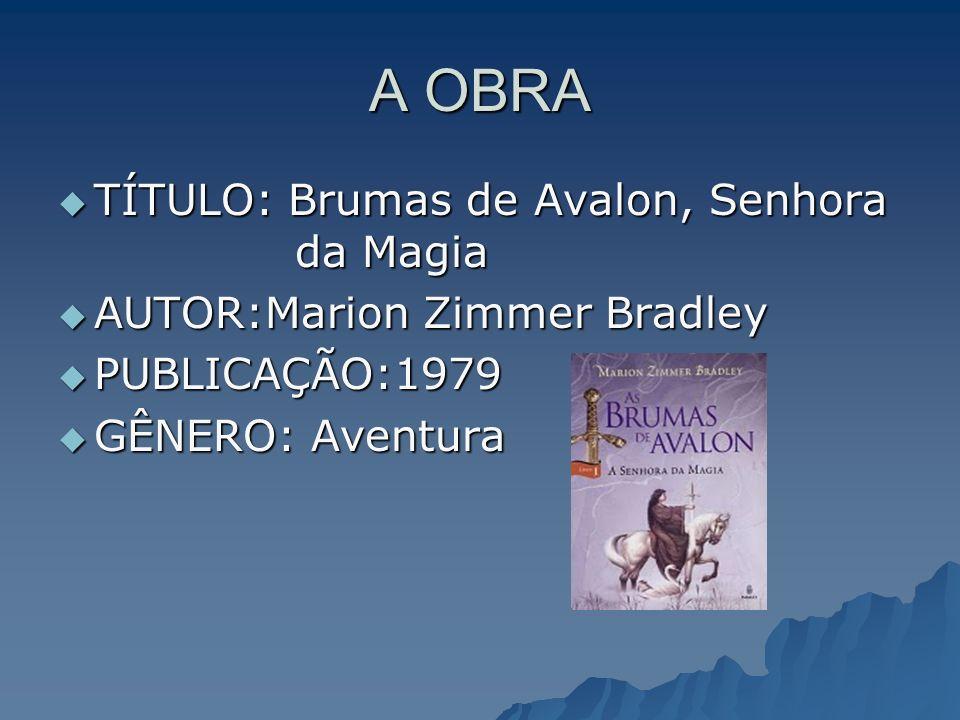 A OBRA TÍTULO: Brumas de Avalon, Senhora da Magia TÍTULO: Brumas de Avalon, Senhora da Magia AUTOR:Marion Zimmer Bradley AUTOR:Marion Zimmer Bradley P