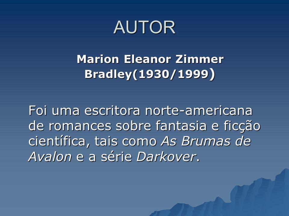 AUTOR Marion Eleanor Zimmer Bradley(1930/1999 ) Foi uma escritora norte-americana de romances sobre fantasia e ficção científica, tais como As Brumas