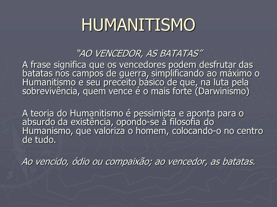 HUMANITISMO AO VENCEDOR, AS BATATAS A frase significa que os vencedores podem desfrutar das batatas nos campos de guerra, simplificando ao máximo o Hu