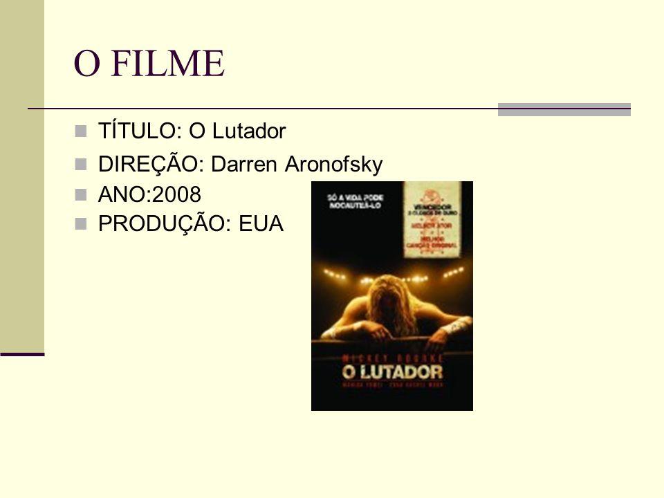 O FILME TÍTULO: O Lutador DIREÇÃO: Darren Aronofsky ANO:2008 PRODUÇÃO: EUA