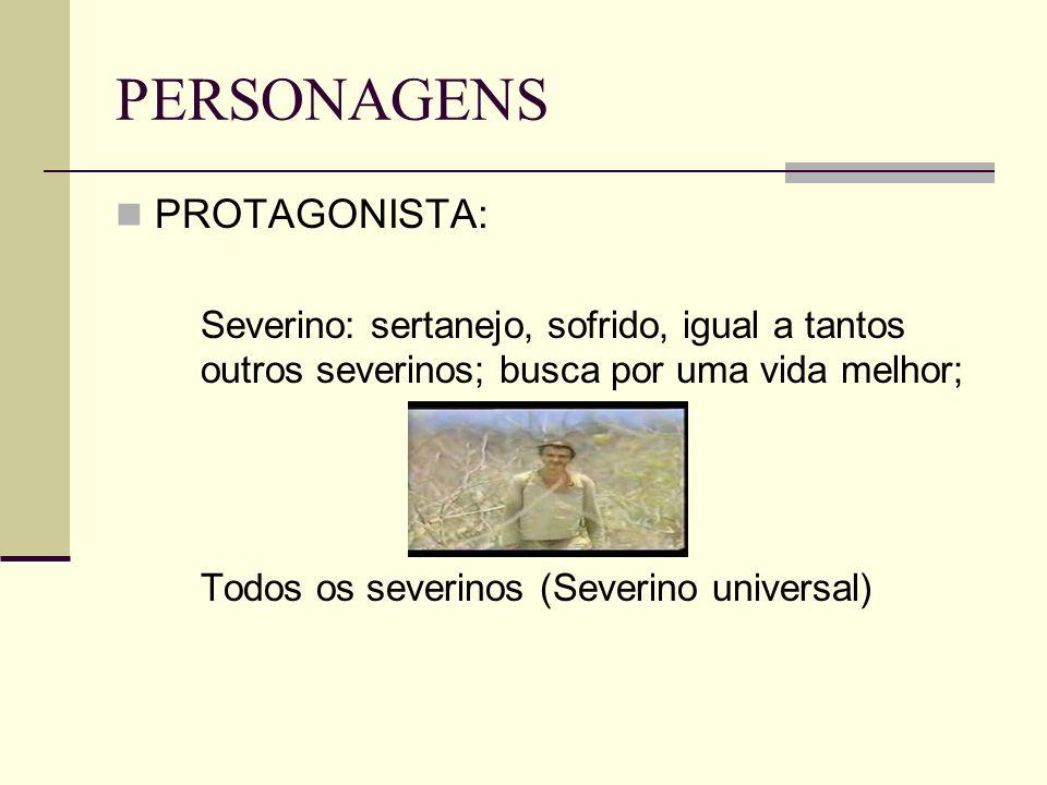 PERSONAGENS PROTAGONISTA: Severino: sertanejo, sofrido, igual a tantos outros severinos; busca por uma vida melhor; Todos os severinos (Severino universal)