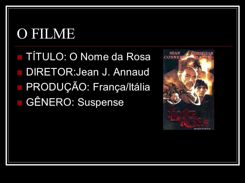 O FILME TÍTULO: O Nome da Rosa DIRETOR:Jean J. Annaud PRODUÇÃO: França/Itália GÊNERO: Suspense
