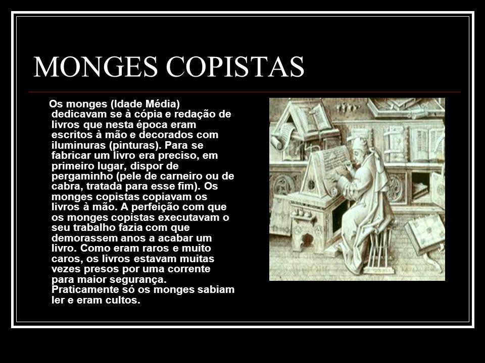 MONGES COPISTAS Os monges (Idade Média) dedicavam se à cópia e redação de livros que nesta época eram escritos à mão e decorados com iluminuras (pintu