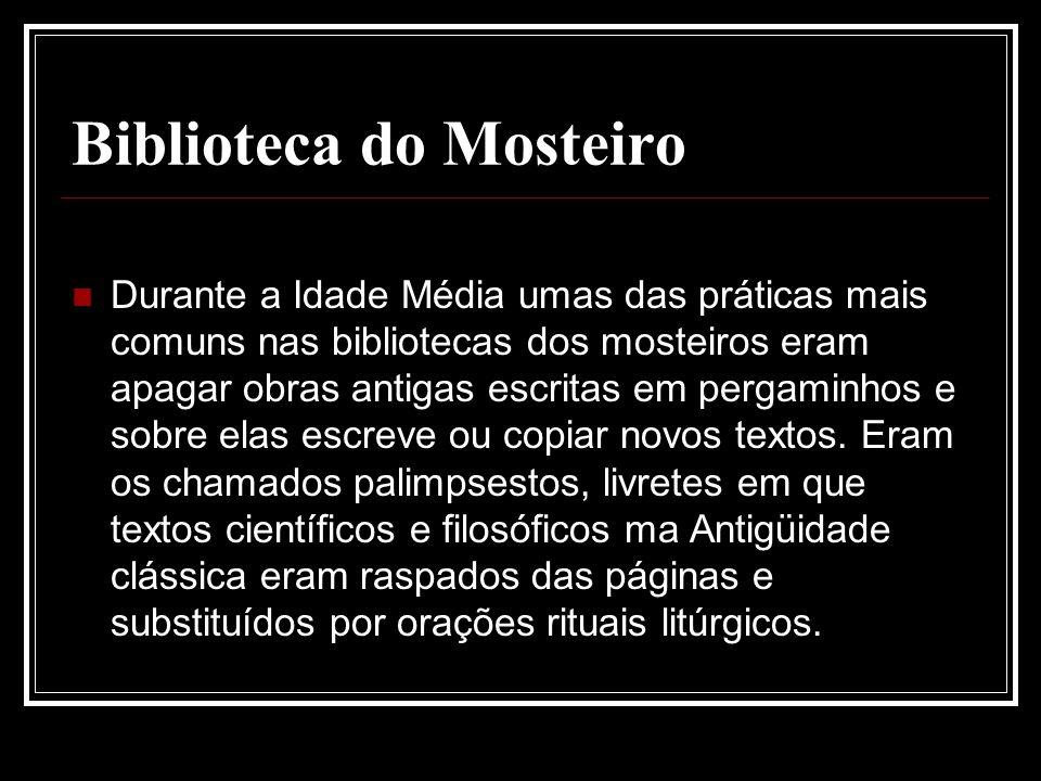 Biblioteca do Mosteiro Durante a Idade Média umas das práticas mais comuns nas bibliotecas dos mosteiros eram apagar obras antigas escritas em pergami