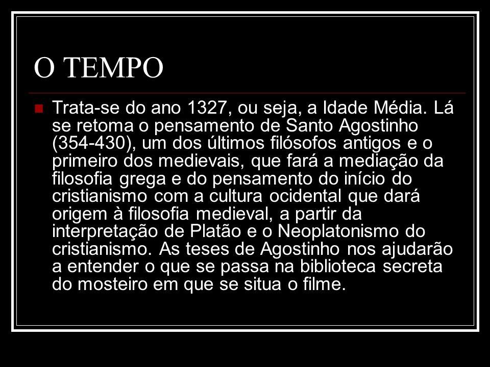 O TEMPO Trata-se do ano 1327, ou seja, a Idade Média. Lá se retoma o pensamento de Santo Agostinho (354-430), um dos últimos filósofos antigos e o pri