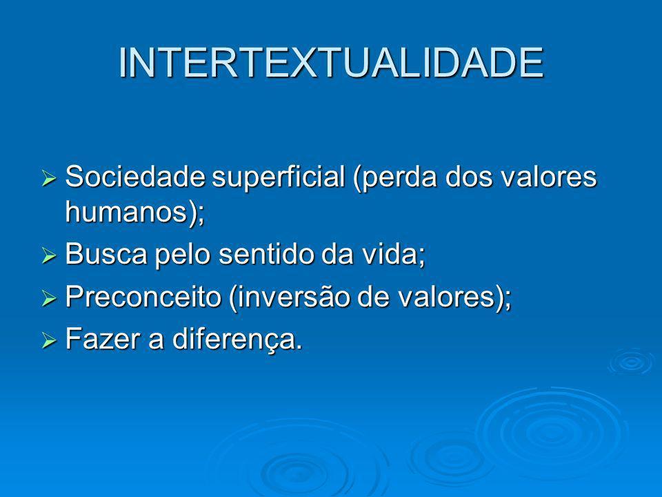 INTERTEXTUALIDADE Sociedade superficial (perda dos valores humanos); Sociedade superficial (perda dos valores humanos); Busca pelo sentido da vida; Bu