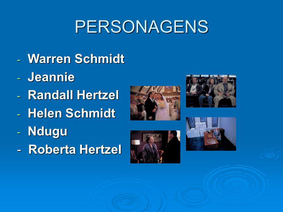 PERSONAGENS - Warren Schmidt - Jeannie - Randall Hertzel - Helen Schmidt - Ndugu - Roberta Hertzel
