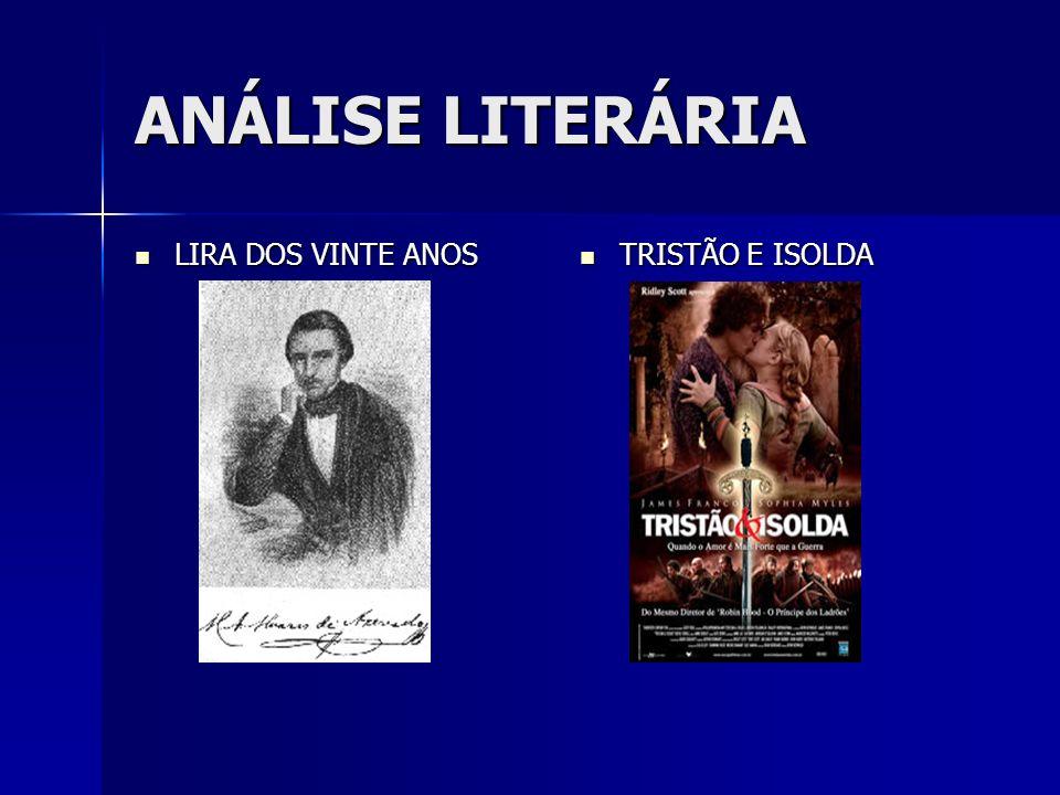 ANÁLISE LITERÁRIA LIRA DOS VINTE ANOS LIRA DOS VINTE ANOS TRISTÃO E ISOLDA TRISTÃO E ISOLDA