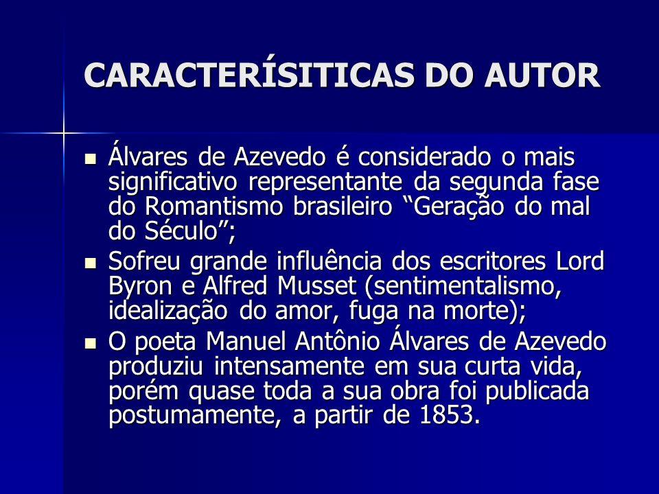 CARACTERÍSITICAS DO AUTOR Álvares de Azevedo é considerado o mais significativo representante da segunda fase do Romantismo brasileiro Geração do mal