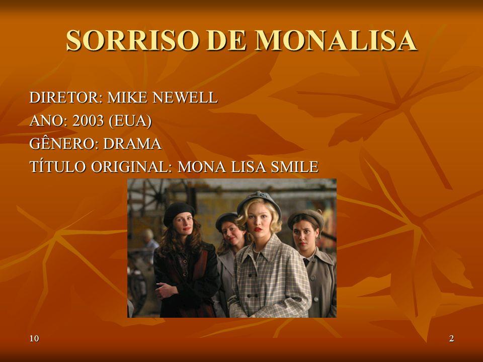 102 SORRISO DE MONALISA DIRETOR: MIKE NEWELL ANO: 2003 (EUA) GÊNERO: DRAMA TÍTULO ORIGINAL: MONA LISA SMILE