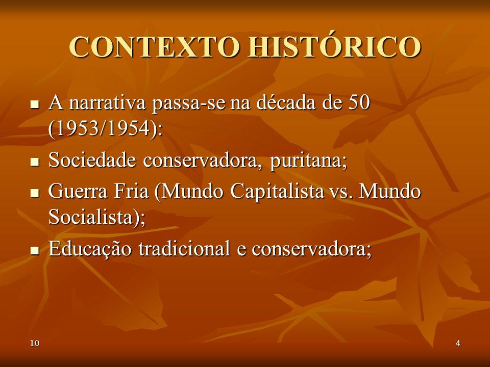 104 CONTEXTO HISTÓRICO A narrativa passa-se na década de 50 (1953/1954): A narrativa passa-se na década de 50 (1953/1954): Sociedade conservadora, pur