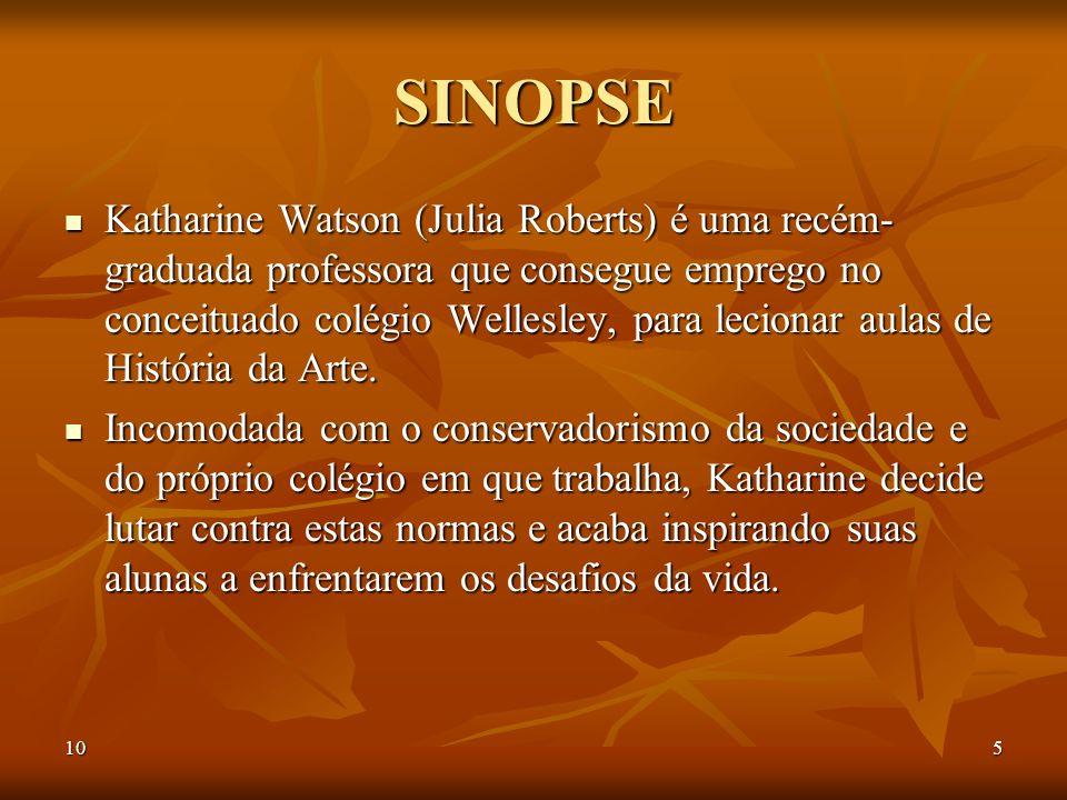 105 SINOPSE Katharine Watson (Julia Roberts) é uma recém- graduada professora que consegue emprego no conceituado colégio Wellesley, para lecionar aul