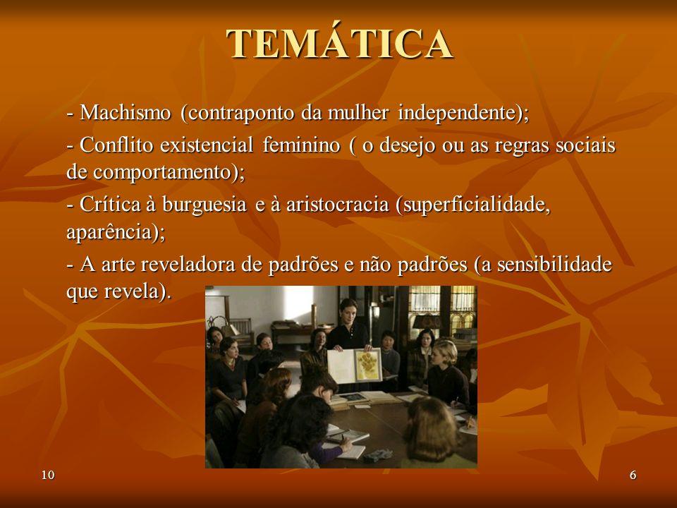 106TEMÁTICA - Machismo (contraponto da mulher independente); - Conflito existencial feminino ( o desejo ou as regras sociais de comportamento); - Crít