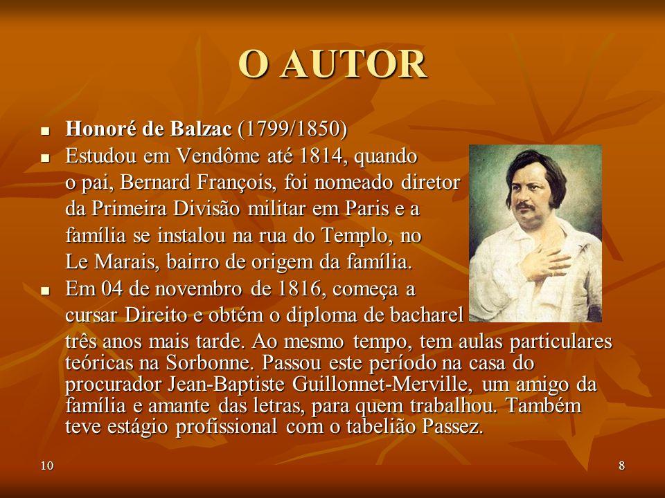 108 O AUTOR Honoré de Balzac (1799/1850) Honoré de Balzac (1799/1850) Estudou em Vendôme até 1814, quando Estudou em Vendôme até 1814, quando o pai, B