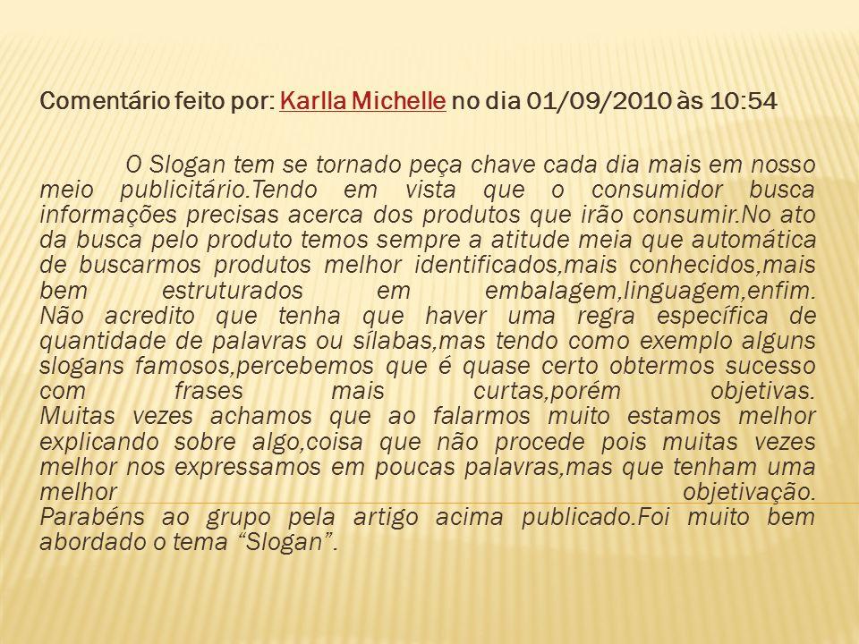 Comentário feito por: Karlla Michelle no dia 01/09/2010 às 10:54Karlla Michelle O Slogan tem se tornado peça chave cada dia mais em nosso meio publici