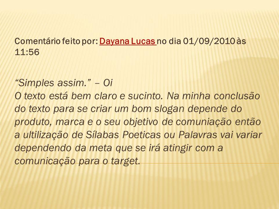 Comentário feito por: Dayana Lucas no dia 01/09/2010 às 11:56 Simples assim. – Oi O texto está bem claro e sucinto. Na minha conclusão do texto para s