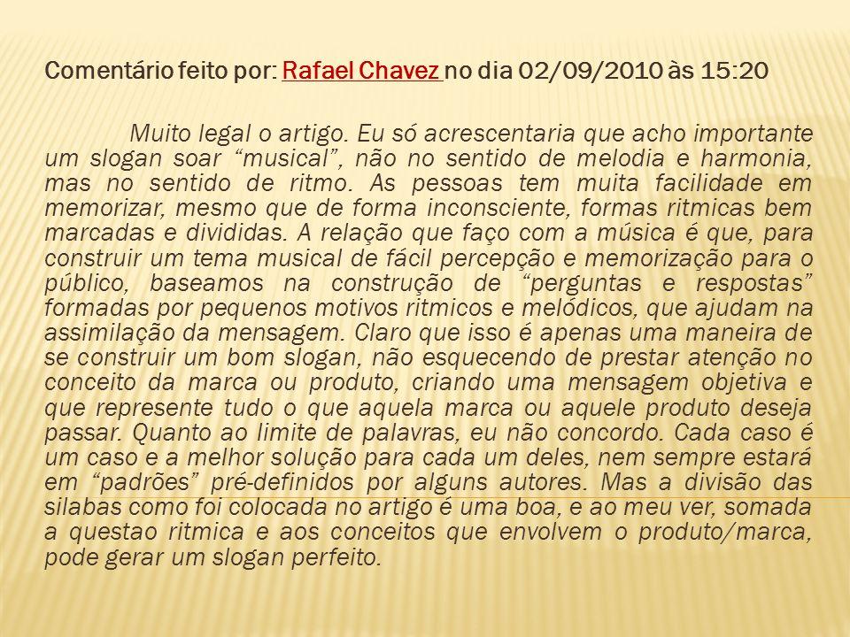 Comentário feito por: Rafael Chavez no dia 02/09/2010 às 15:20 Muito legal o artigo. Eu só acrescentaria que acho importante um slogan soar musical, n