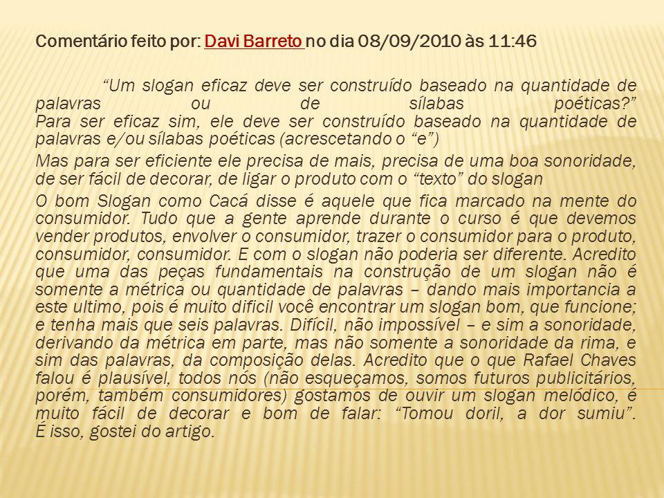 Comentário feito por: Davi Barreto no dia 08/09/2010 às 11:46 Um slogan eficaz deve ser construído baseado na quantidade de palavras ou de sílabas poé