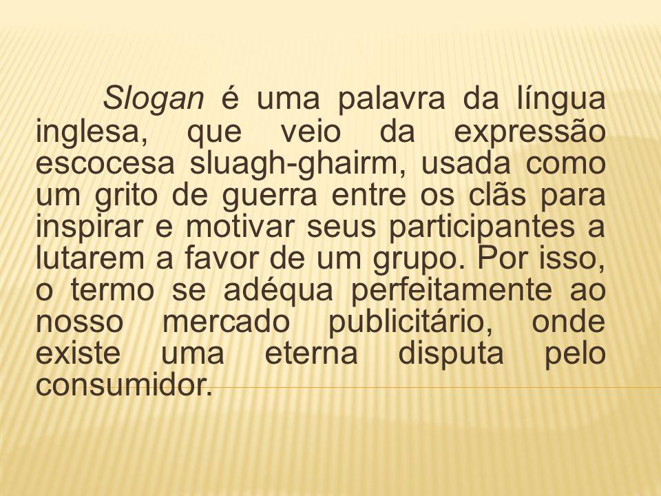Slogan é uma palavra da língua inglesa, que veio da expressão escocesa sluagh-ghairm, usada como um grito de guerra entre os clãs para inspirar e moti