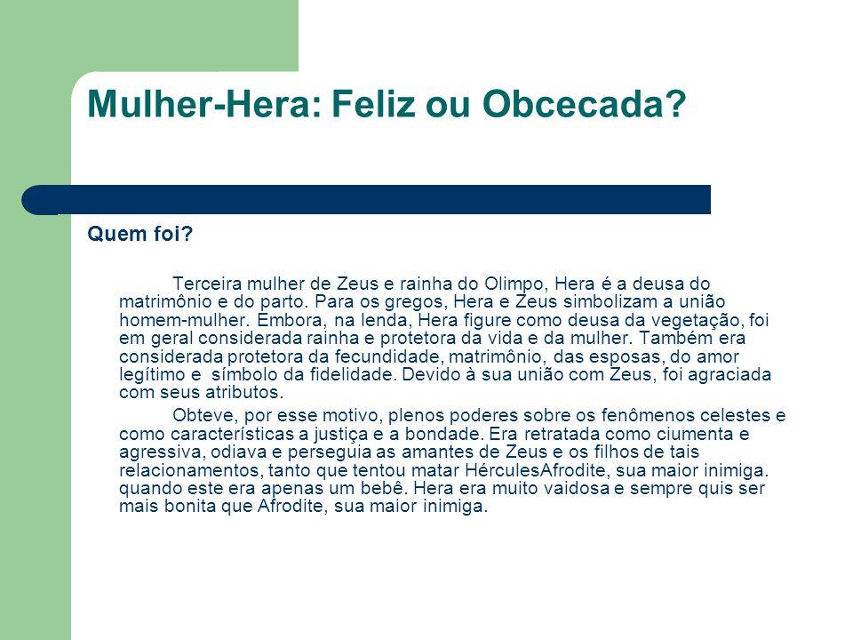 Mulher-Hera: Feliz ou Obcecada? Quem foi? Terceira mulher de Zeus e rainha do Olimpo, Hera é a deusa do matrimônio e do parto. Para os gregos, Hera e