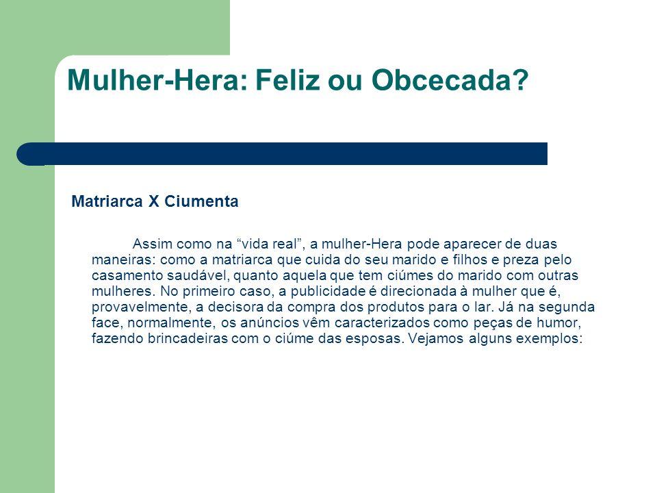 Mulher-Hera: Feliz ou Obcecada.Qual tipo de Mulher-Hera está mais presente na publicidade atual.