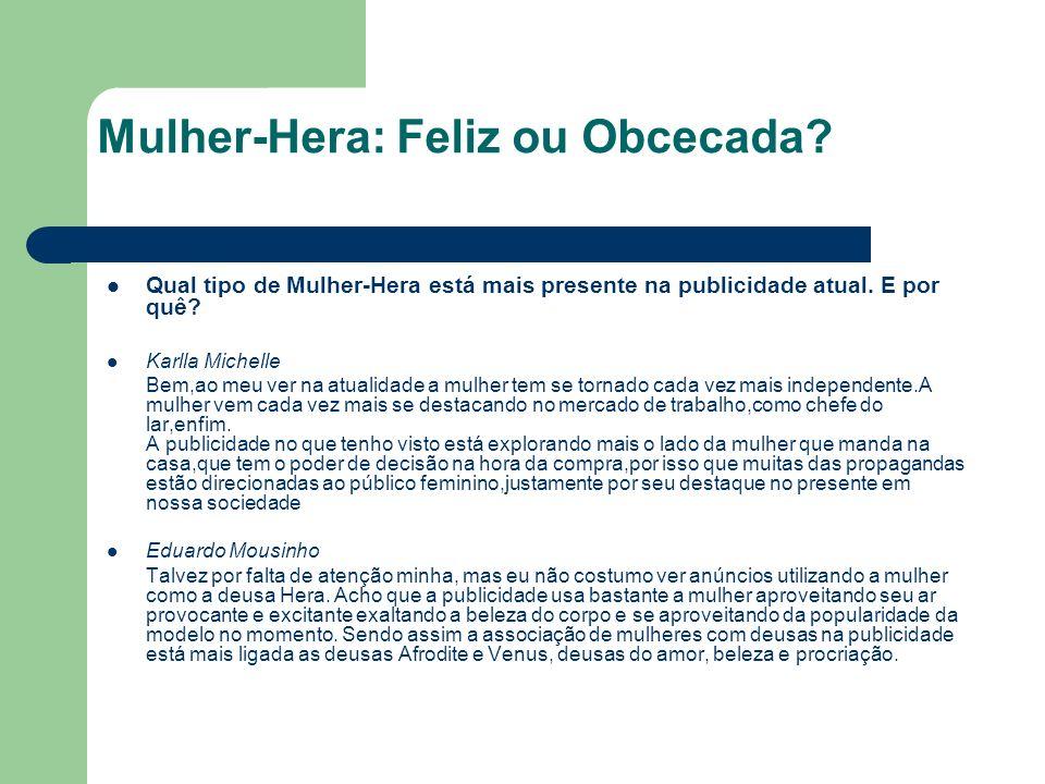 Mulher-Hera: Feliz ou Obcecada? Qual tipo de Mulher-Hera está mais presente na publicidade atual. E por quê? Karlla Michelle Bem,ao meu ver na atualid