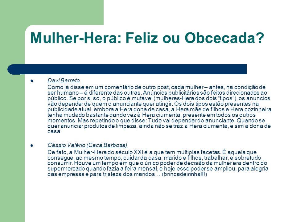 Mulher-Hera: Feliz ou Obcecada.Islânia Gomes A geração feminina hoje está no auge.
