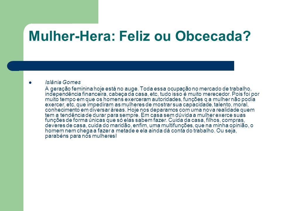 Mulher-Hera: Feliz ou Obcecada? Islânia Gomes A geração feminina hoje está no auge. Toda essa ocupação no mercado de trabalho, independência financeir