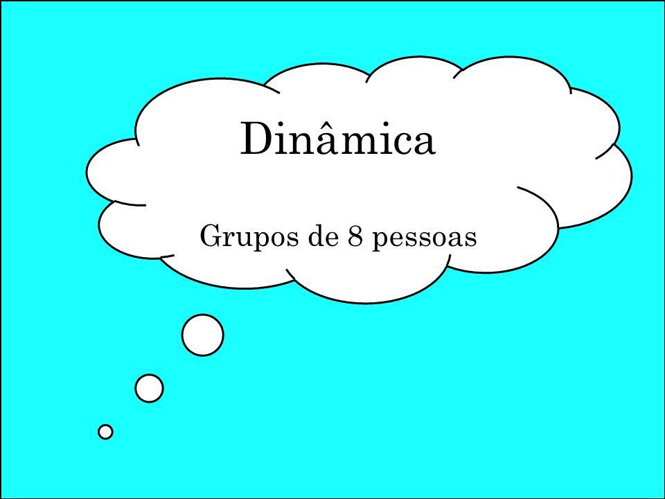 Dinâmica Grupos de 8 pessoas