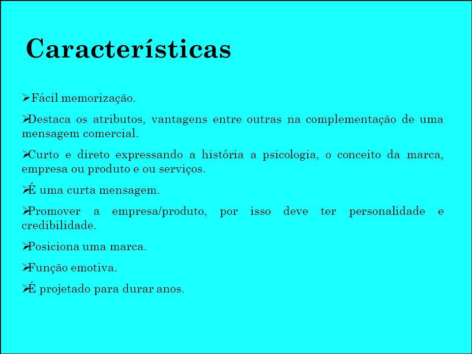 Características Fácil memorização. Destaca os atributos, vantagens entre outras na complementação de uma mensagem comercial. Curto e direto expressand
